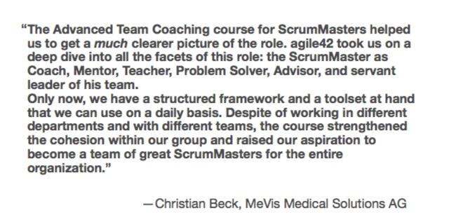 """The Advance Team Coaching course for Scrum Masters helped use to get a much clearer picture of this role."""