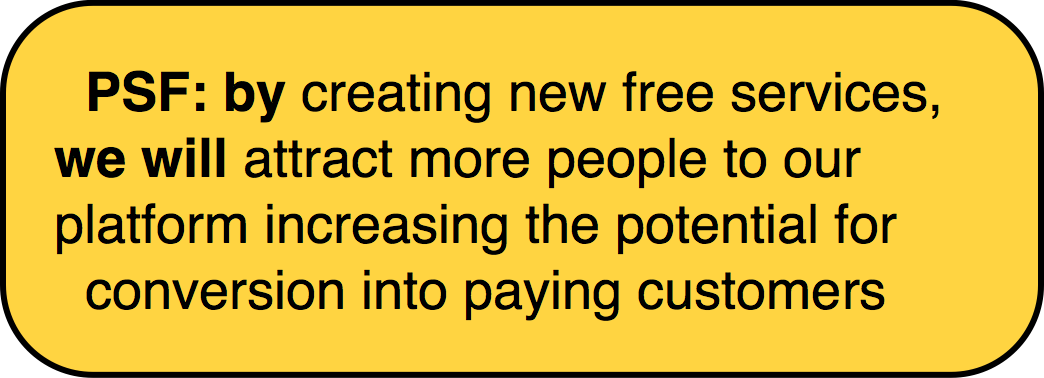 PSF: by creating new free services we will attract more people to our platform increasing the potential for conversion into paying customers