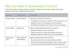 Why are there 3 ceremonies in Scrum?
